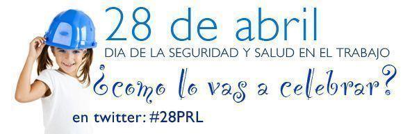 28 de abril Día Mundial de la Seguridad y Salud en el Trabajo ¿cómo lo vas a celebrar?