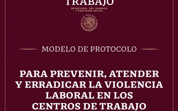 Descarga ya el Protocolo para prevenir, atender y erradicar la violencia laboral en los centros de trabajo de la STPS