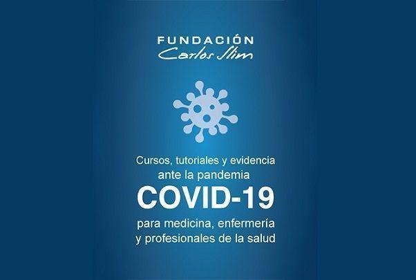 La Fundación Carlos Slim ha puesto a tu disposición cursos sobre la COVID-19