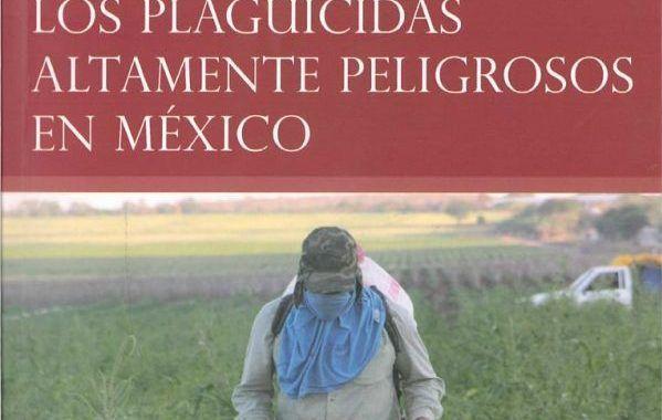 Descarga: Libro Los Plaguicidas Altamente Peligrosos en México
